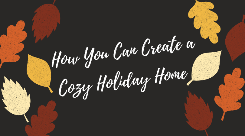 How You Can Create a Cozy Holiday Home