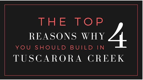 The Top 4 Reasons Why You Should Build in Tuscarora Creek