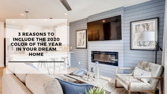 3 Reasons to Include the 2020 Color of the Year in Your Dream Home