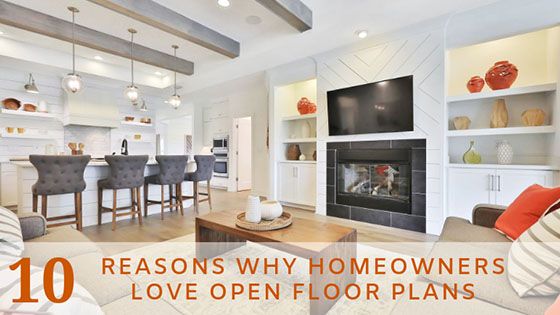 10 Reasons Why Homeowners Love Open Floor Plans