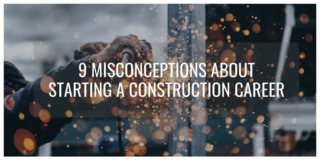 9 Misconceptions about Starting a Construction Career