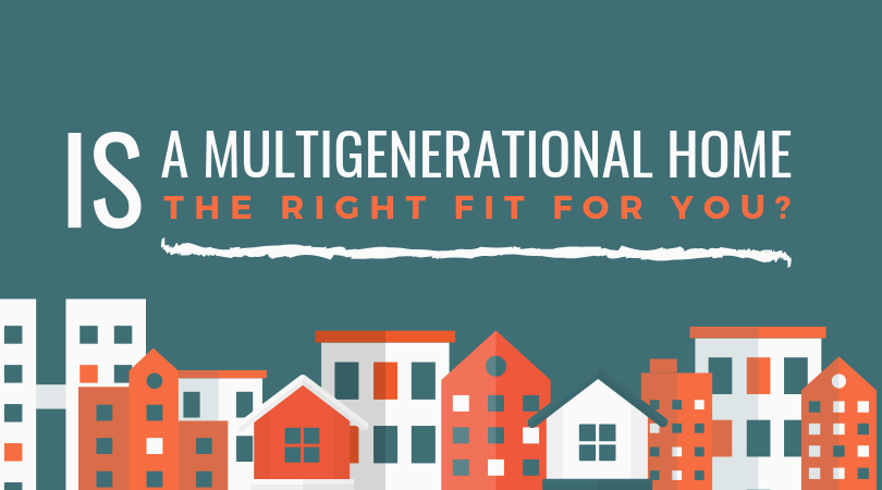 Is a Multigenerational Home the Right Fit for You?