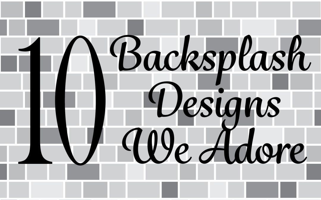 10 Backsplash Designs We Adore