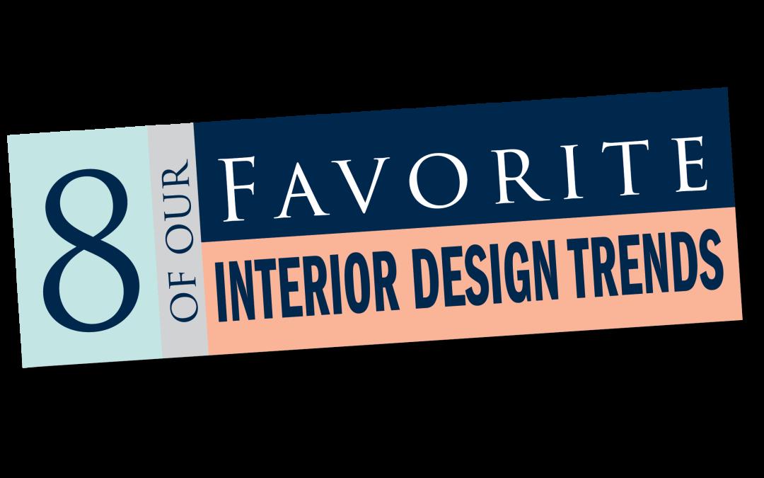 8 of our Favorite Interior Design Trends