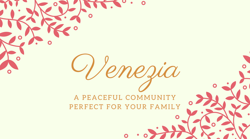 Venezia: A Peaceful Community Perfect for Your Family