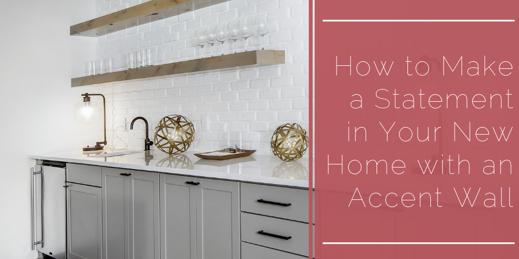 How to Make a Statement in Your New Home with an Accent Wall