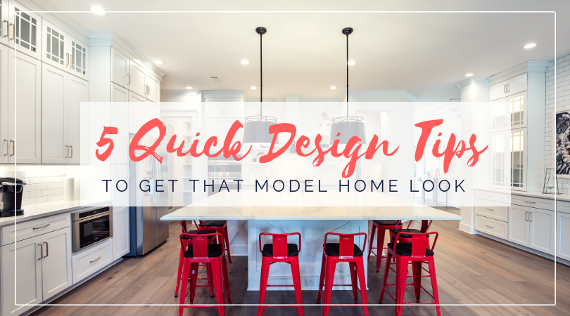 5 Quick Design Tips to Get that Model Home Look