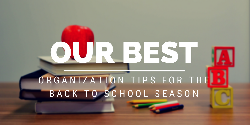 Our Best Organization Tips for the Back to School Season
